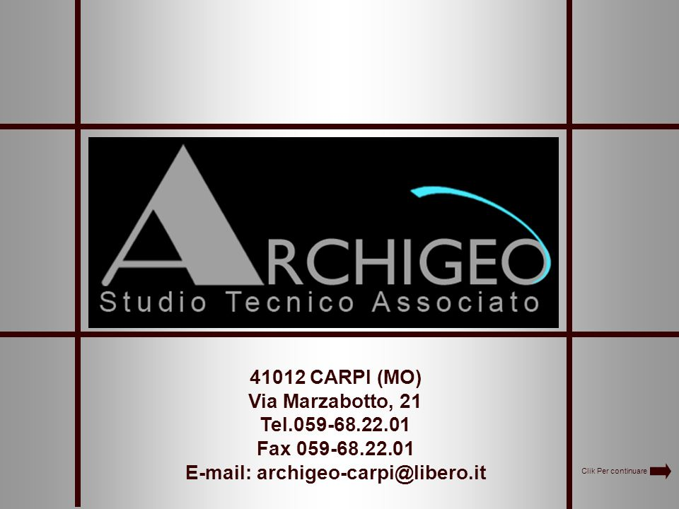 41012 CARPI (MO) Via Marzabotto, 21 Tel.059-68.22.01 Fax 059-68.22.01 E-mail: archigeo-carpi@libero.it Clik Per continuare