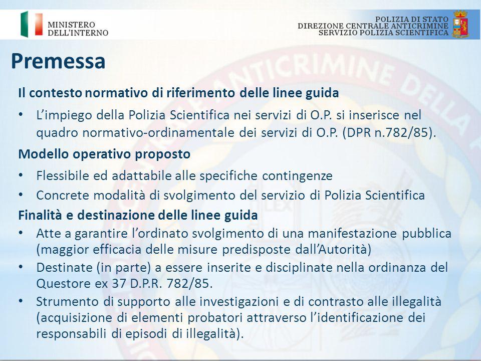 Premessa Il contesto normativo di riferimento delle linee guida Limpiego della Polizia Scientifica nei servizi di O.P. si inserisce nel quadro normati