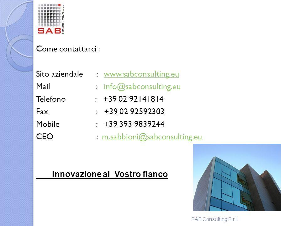 Come contattarci : Sito aziendale : www.sabconsulting.euwww.sabconsulting.eu Mail : info@sabconsulting.euinfo@sabconsulting.eu Telefono : +39 02 92141