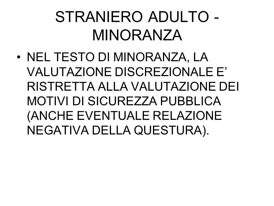 STRANIERO ADULTO - MINORANZA NEL TESTO DI MINORANZA, LA VALUTAZIONE DISCREZIONALE E RISTRETTA ALLA VALUTAZIONE DEI MOTIVI DI SICUREZZA PUBBLICA (ANCHE EVENTUALE RELAZIONE NEGATIVA DELLA QUESTURA).