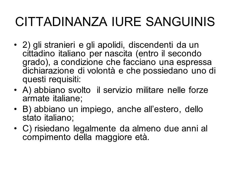 ACQUISTO IURE SOLI 1) lo straniero nato in Italia che abbia risieduto legalmente e ininterrottamente in Italia fino alla maggiore età e dichiari, entro un anno dopo i 18, di voler acquistare la cittadinanza