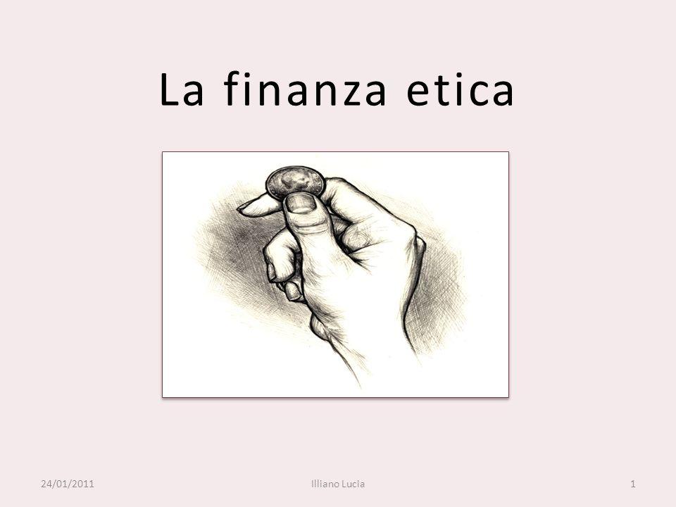 La finanza etica 24/01/20111Illiano Lucia