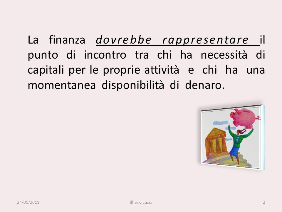 La finanza dovrebbe rappresentare il punto di incontro tra chi ha necessità di capitali per le proprie attività e chi ha una momentanea disponibilità di denaro.