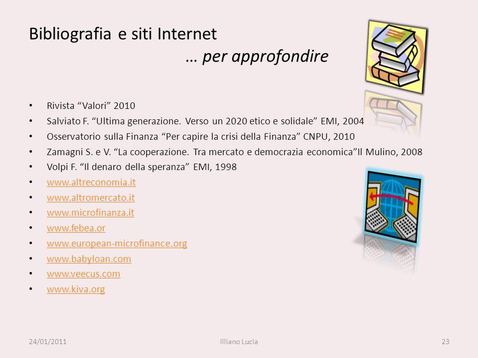 Bibliografia e siti Internet … per approfondire Rivista Valori 2010 Salviato F. Ultima generazione. Verso un 2020 etico e solidale EMI, 2004 Osservato