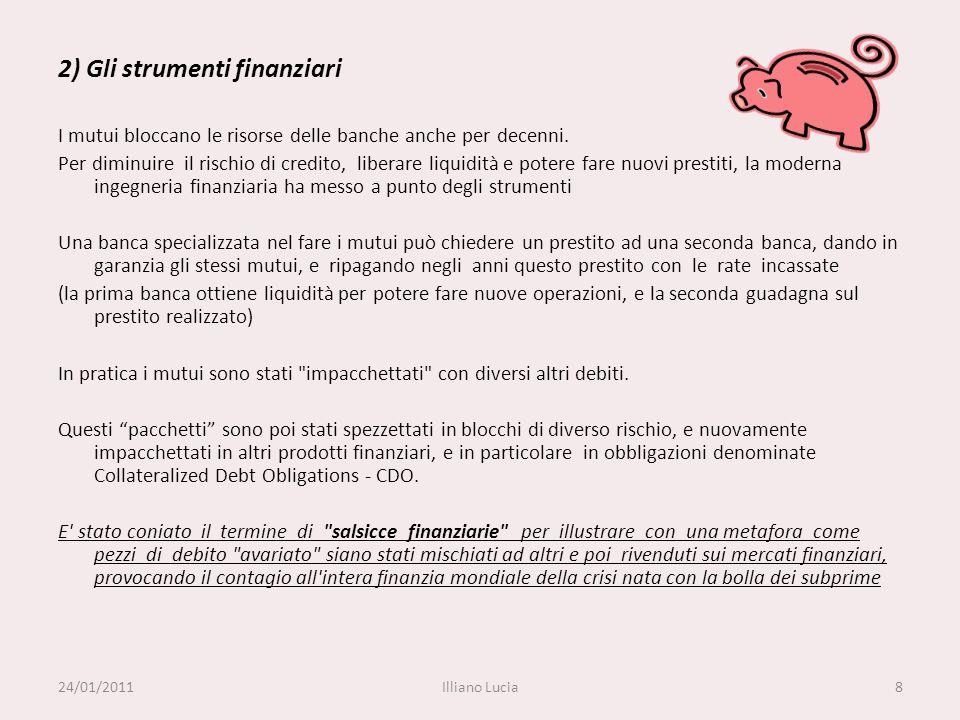 2) Gli strumenti finanziari I mutui bloccano le risorse delle banche anche per decenni. Per diminuire il rischio di credito, liberare liquidità e pote