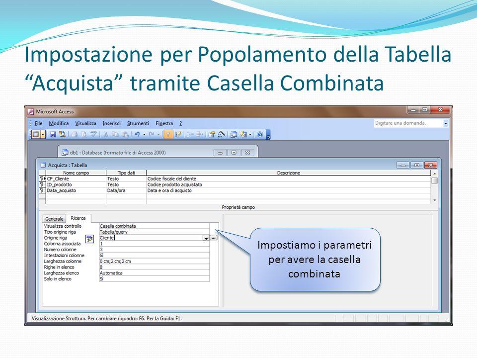Impostazione per Popolamento della Tabella Acquista tramite Casella Combinata Impostiamo i parametri per avere la casella combinata