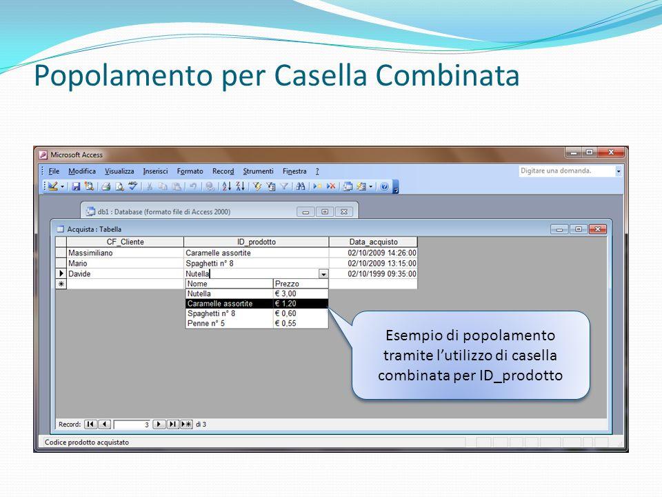 Popolamento per Casella Combinata Esempio di popolamento tramite lutilizzo di casella combinata per ID_prodotto