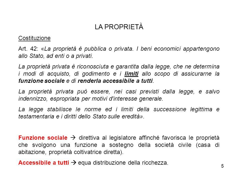5 LA PROPRIETÀ Costituzione Art. 42: «La proprietà è pubblica o privata. I beni economici appartengono allo Stato, ad enti o a privati. La proprietà p