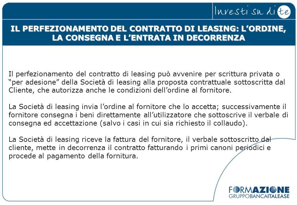 IL PERFEZIONAMENTO DEL CONTRATTO DI LEASING: LORDINE, LA CONSEGNA E LENTRATA IN DECORRENZA Il perfezionamento del contratto di leasing può avvenire pe