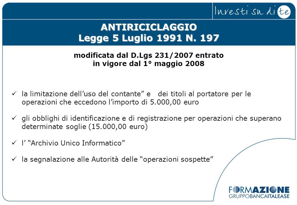 ANTIRICICLAGGIO Legge 5 Luglio 1991 N. 197 modificata dal D.Lgs 231/2007 entrato in vigore dal 1° maggio 2008 la limitazione delluso del contante e de