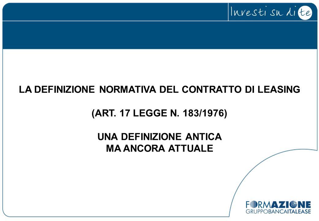 LA DEFINIZIONE NORMATIVA DEL CONTRATTO DI LEASING (ART. 17 LEGGE N. 183/1976) UNA DEFINIZIONE ANTICA MA ANCORA ATTUALE