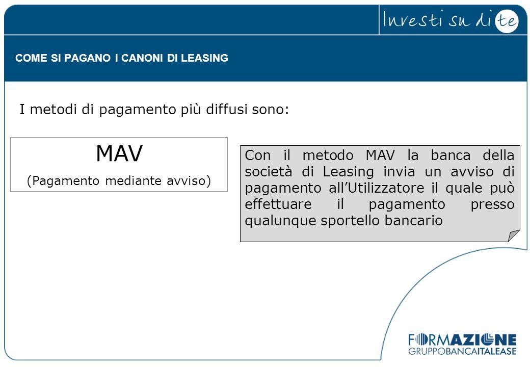 Con il metodo MAV la banca della società di Leasing invia un avviso di pagamento allUtilizzatore il quale può effettuare il pagamento presso qualunque