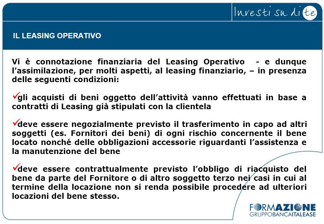 IL LEASING OPERATIVO Vi è connotazione finanziaria del Leasing Operativo - e dunque lassimilazione, per molti aspetti, al leasing finanziario, – in pr