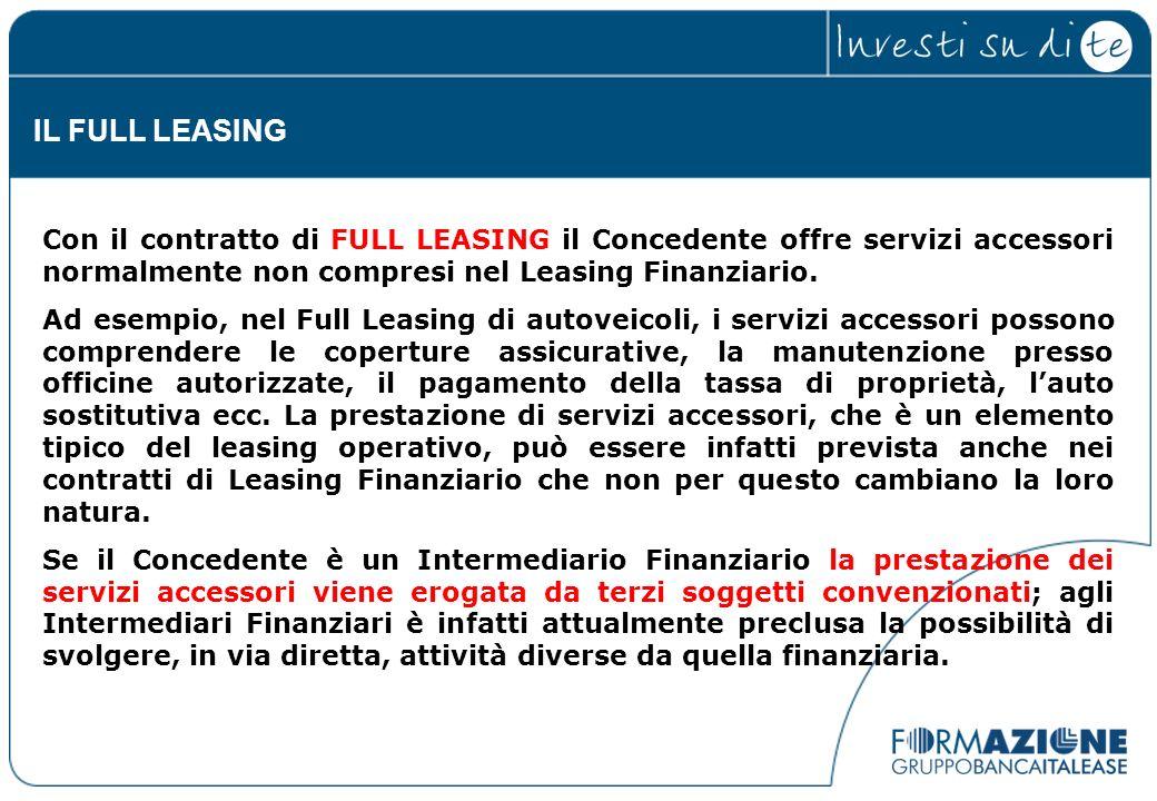 Con il contratto di FULL LEASING il Concedente offre servizi accessori normalmente non compresi nel Leasing Finanziario. Ad esempio, nel Full Leasing