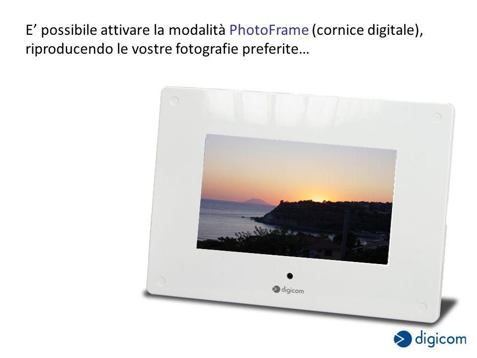 E possibile attivare la modalità PhotoFrame (cornice digitale), riproducendo le vostre fotografie preferite…