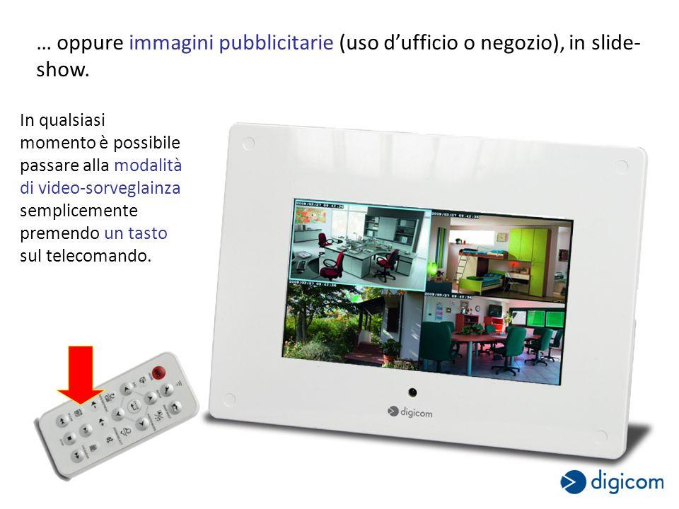 … oppure immagini pubblicitarie (uso dufficio o negozio), in slide- show.