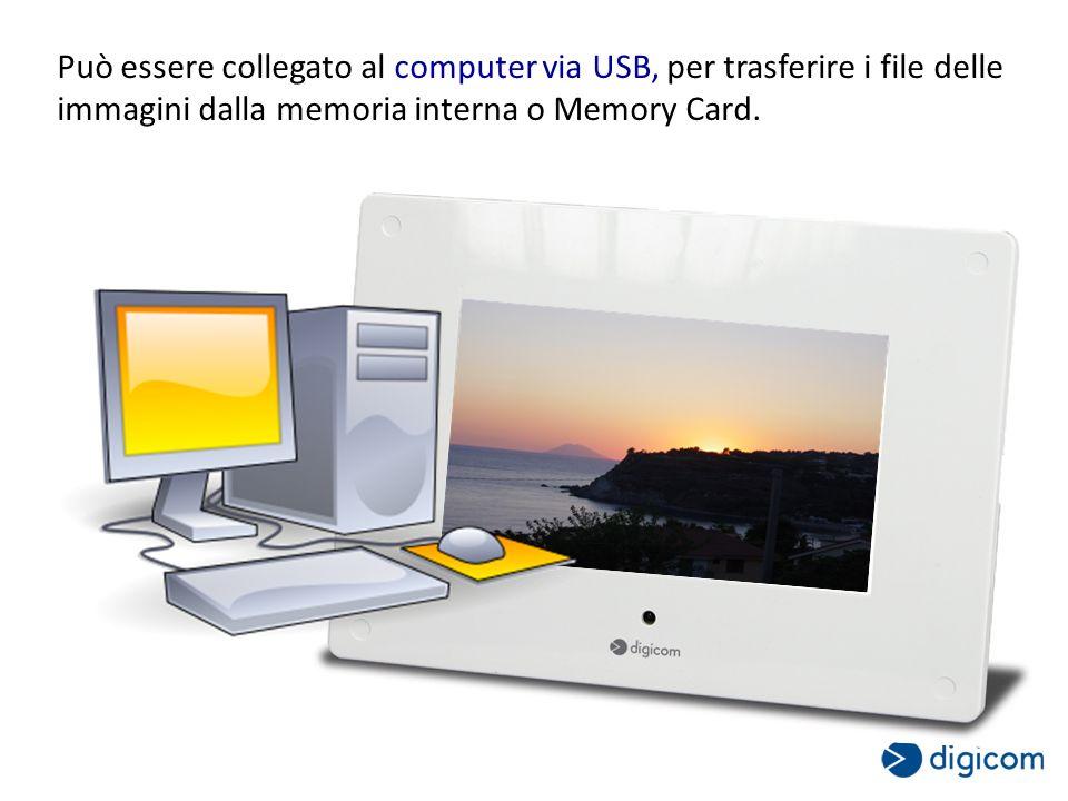 Può essere collegato al computer via USB, per trasferire i file delle immagini dalla memoria interna o Memory Card.