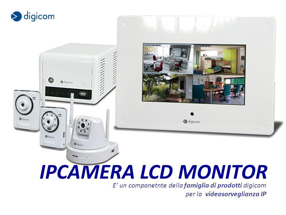IPCAMERA LCD MONITOR E un componetnte della famiglia di prodotti digicom per la videosorveglianza IP