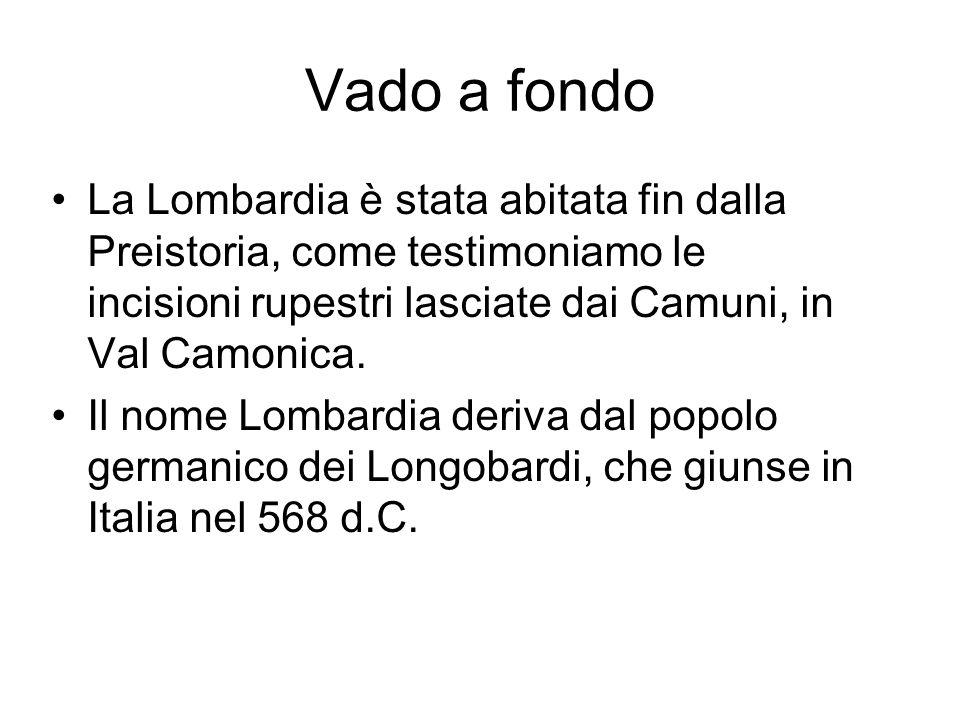 Vado a fondo La Lombardia è stata abitata fin dalla Preistoria, come testimoniamo le incisioni rupestri lasciate dai Camuni, in Val Camonica. Il nome