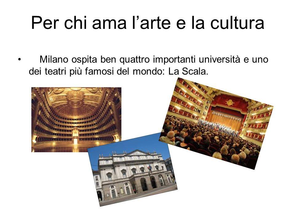 Per chi ama larte e la cultura Milano ospita ben quattro importanti università e uno dei teatri più famosi del mondo: La Scala.