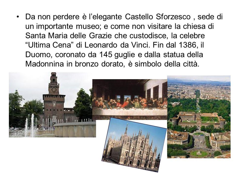 Da non perdere è lelegante Castello Sforzesco, sede di un importante museo; e come non visitare la chiesa di Santa Maria delle Grazie che custodisce,