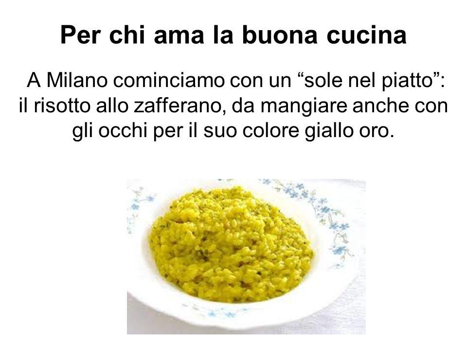 Per chi ama la buona cucina A Milano cominciamo con un sole nel piatto: il risotto allo zafferano, da mangiare anche con gli occhi per il suo colore g