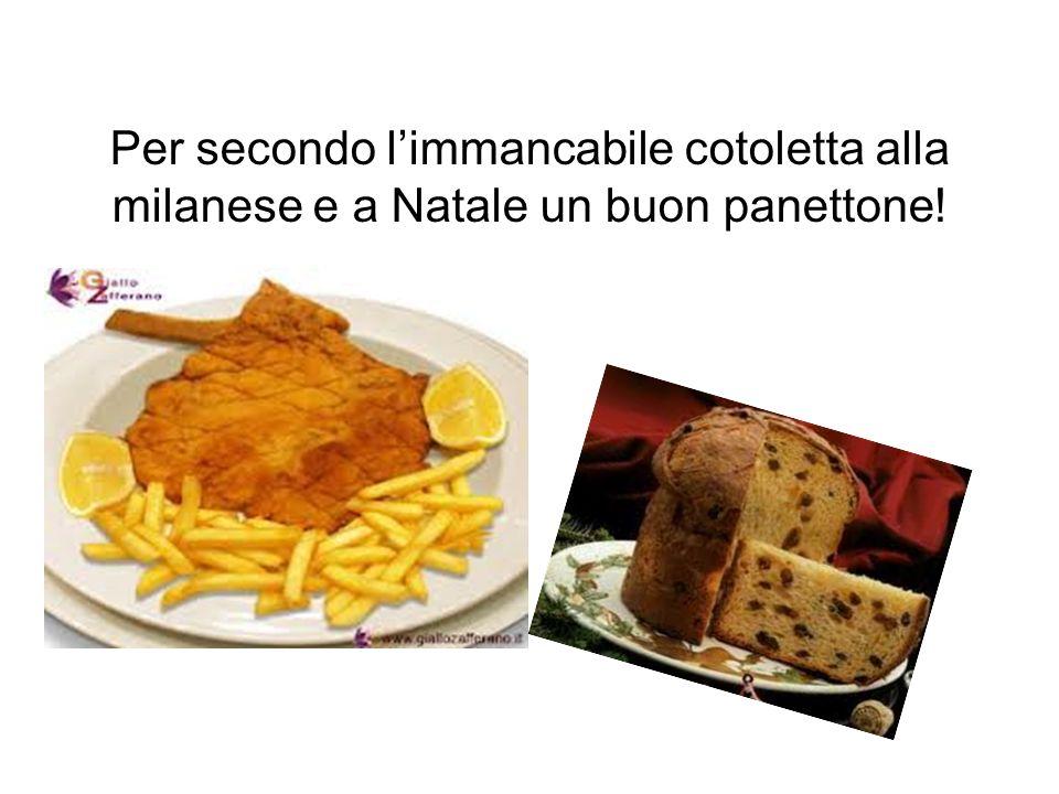 Per secondo limmancabile cotoletta alla milanese e a Natale un buon panettone!