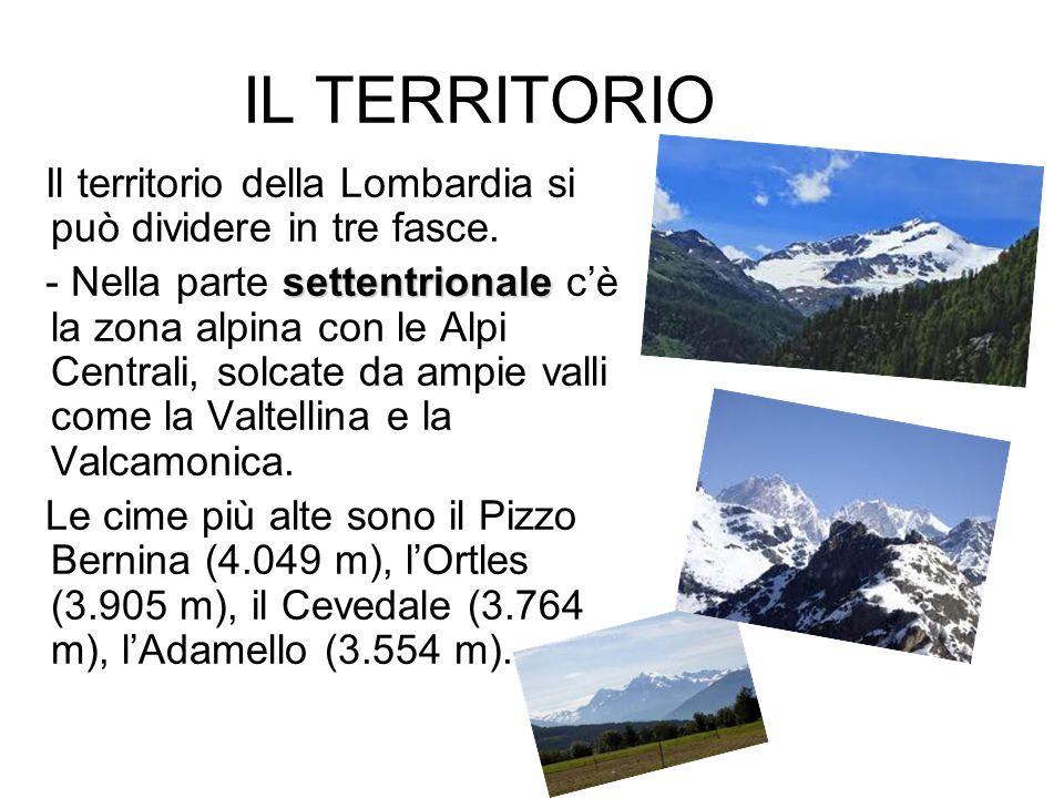 IL TERRITORIO Il territorio della Lombardia si può dividere in tre fasce. settentrionale - Nella parte settentrionale cè la zona alpina con le Alpi Ce