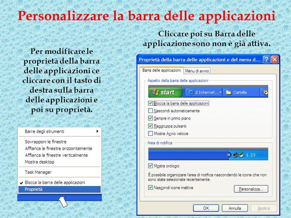 Personalizzare la barra delle applicazioni Per modificare le proprietà della barra delle applicazioni ce cliccare con il tasto di destra sulla barra delle applicazioni e poi su proprietà.