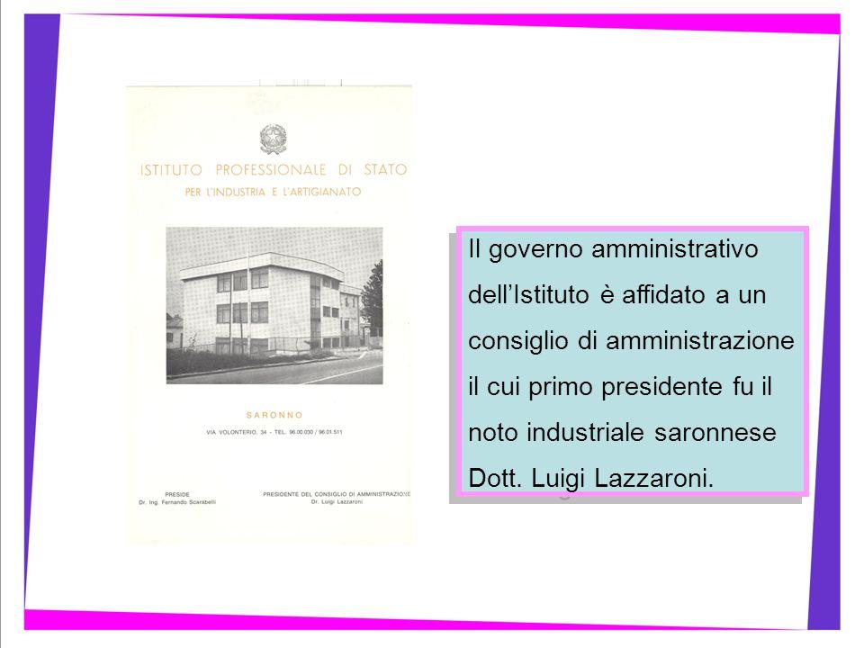 Il governo amministrativo dellIstituto è affidato a un consiglio di amministrazione il cui primo presidente fu il noto industriale saronnese Dott.