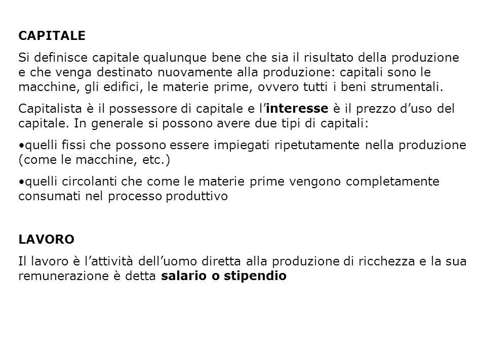 CAPITALE Si definisce capitale qualunque bene che sia il risultato della produzione e che venga destinato nuovamente alla produzione: capitali sono le