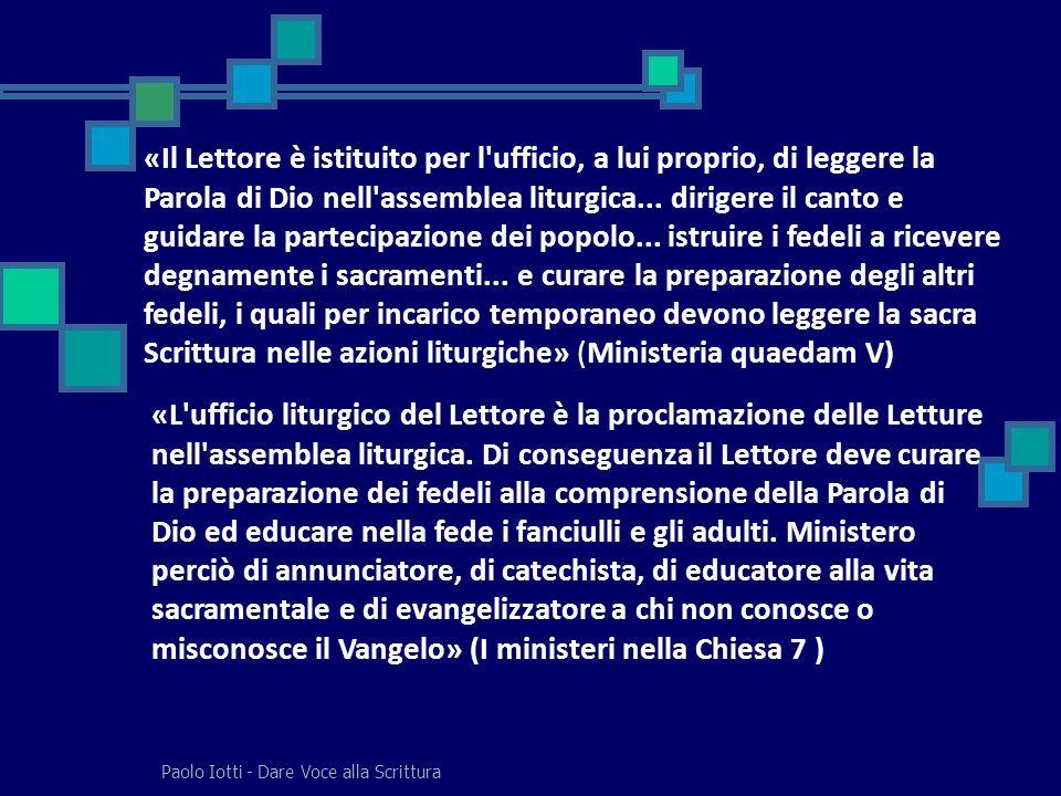 Paolo Iotti - Dare Voce alla Scrittura «Il Lettore è istituito per l'ufficio, a lui proprio, di leggere la Parola di Dio nell'assemblea liturgica... d