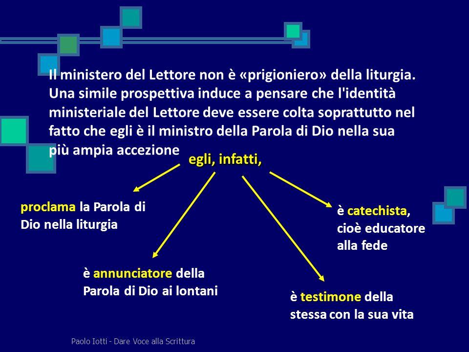 Paolo Iotti - Dare Voce alla Scrittura Il ministero del Lettore non è «prigioniero» della liturgia. Una simile prospettiva induce a pensare che l'iden