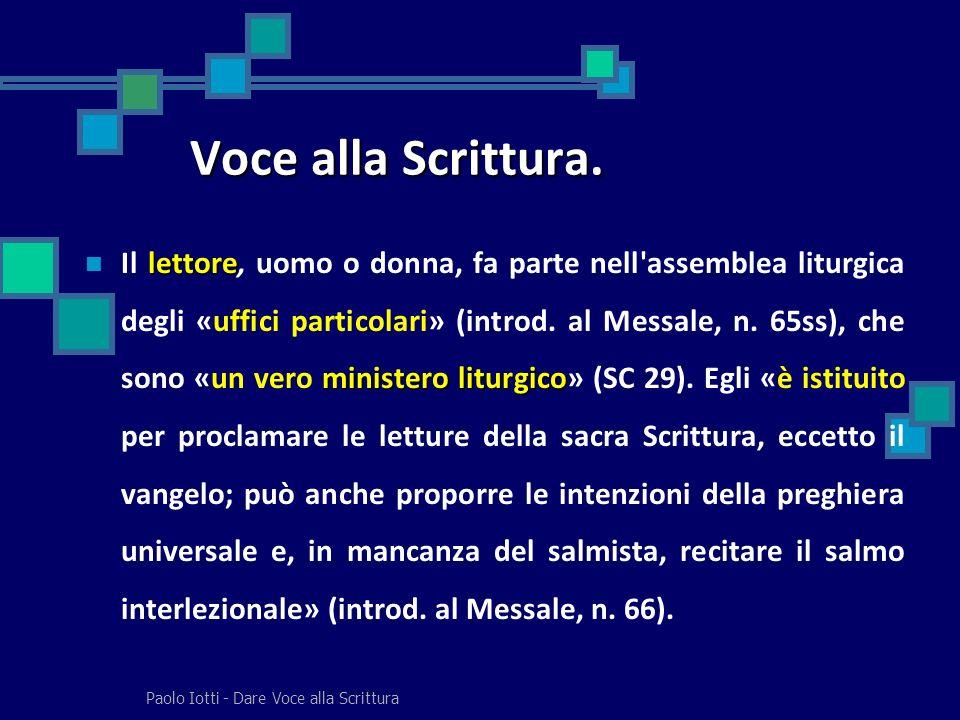 Paolo Iotti - Dare Voce alla Scrittura Voce alla Scrittura. lettore ministero liturgico Il lettore, uomo o donna, fa parte nell'assemblea liturgica de
