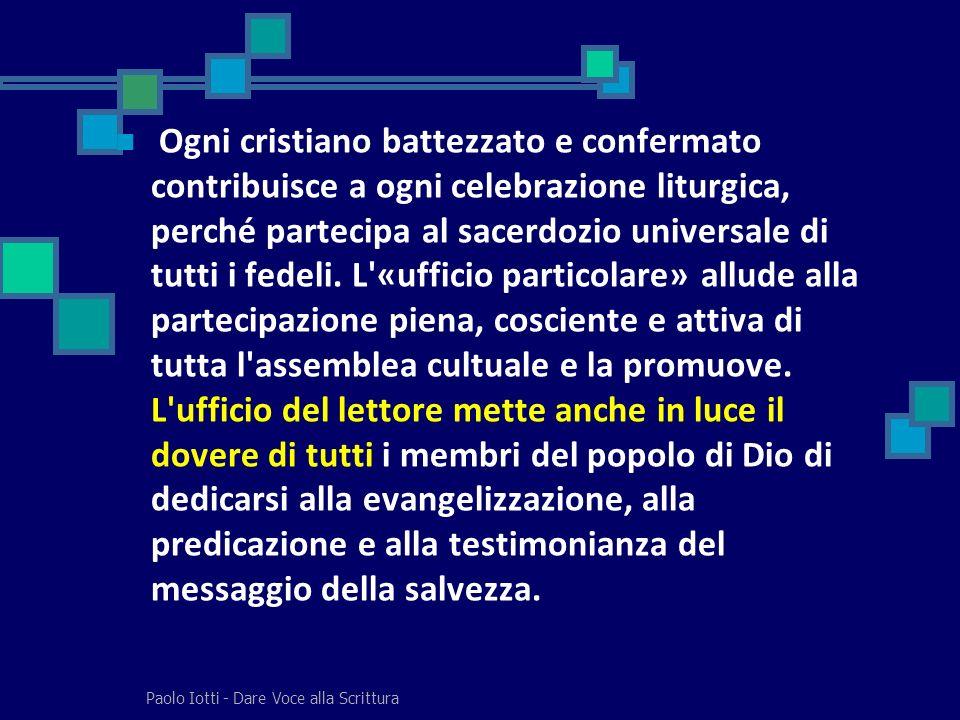 Ogni cristiano battezzato e confermato contribuisce a ogni celebrazione liturgica, perché partecipa al sacerdozio universale di tutti i fedeli. L'«uff