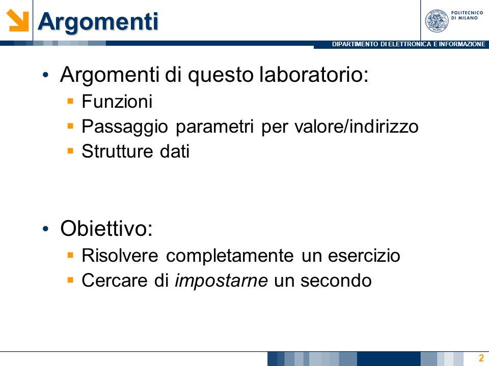 DIPARTIMENTO DI ELETTRONICA E INFORMAZIONEArgomenti Argomenti di questo laboratorio: Funzioni Passaggio parametri per valore/indirizzo Strutture dati