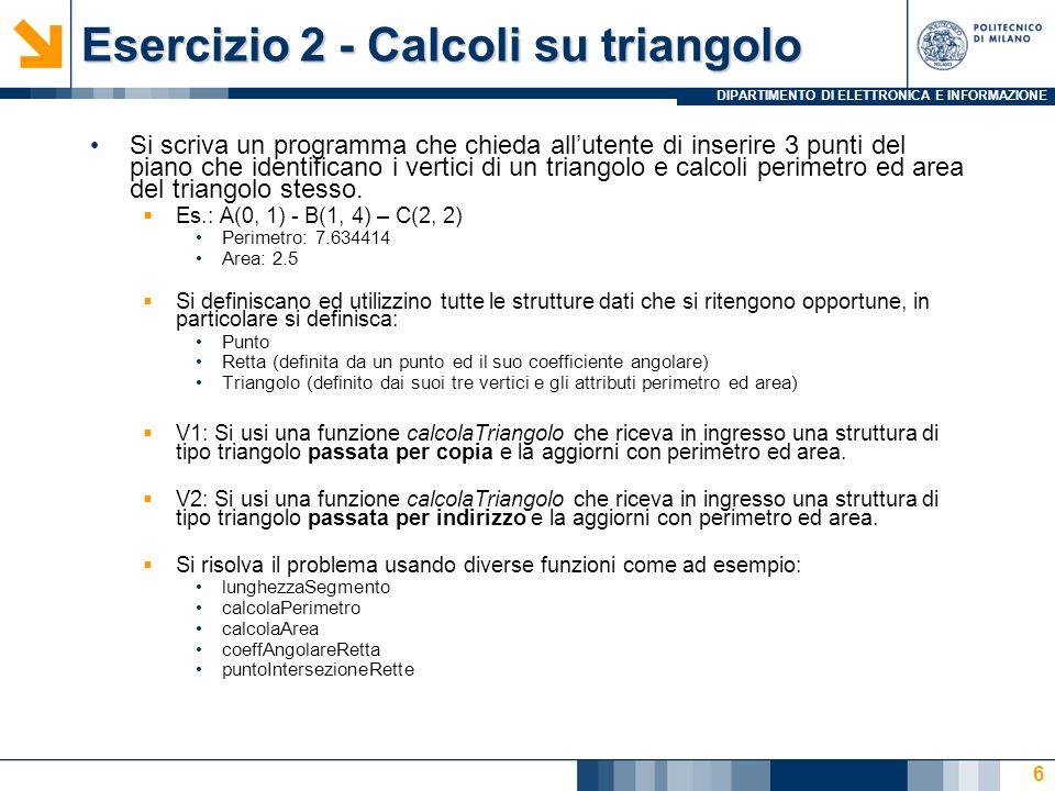 DIPARTIMENTO DI ELETTRONICA E INFORMAZIONE Esercizio 2 - Calcoli su triangolo Si scriva un programma che chieda allutente di inserire 3 punti del pian