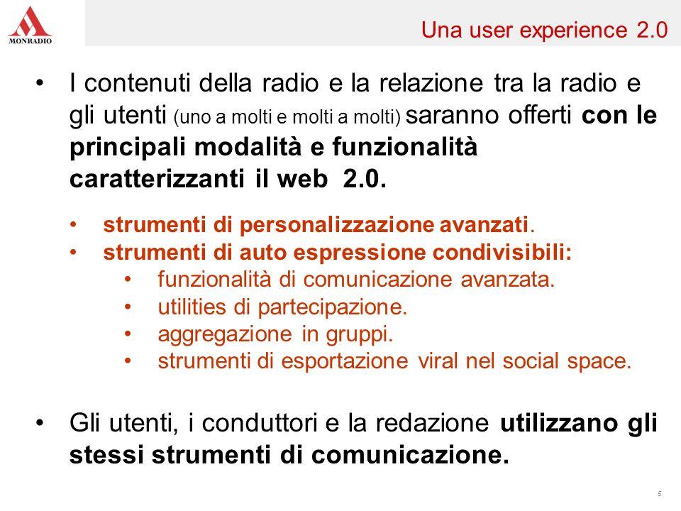5 I contenuti della radio e la relazione tra la radio e gli utenti (uno a molti e molti a molti) saranno offerti con le principali modalità e funzionalità caratterizzanti il web 2.0.