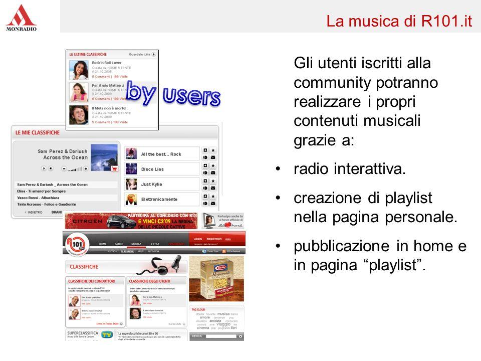 Gli utenti iscritti alla community potranno realizzare i propri contenuti musicali grazie a: radio interattiva. creazione di playlist nella pagina per