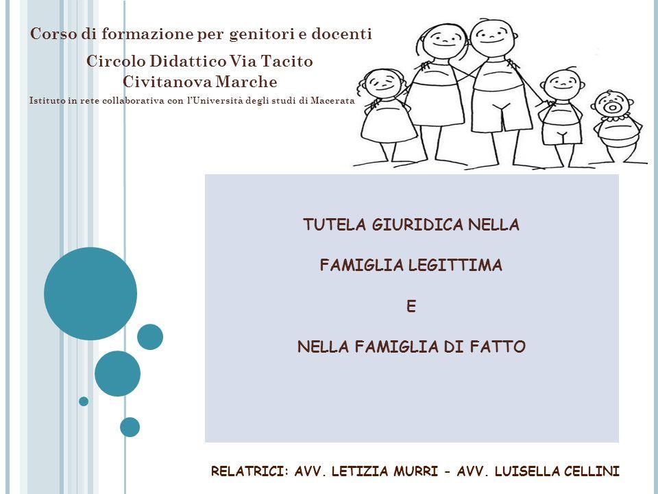 TUTELA GIURIDICA NELLA FAMIGLIA LEGITTIMA E NELLA FAMIGLIA DI FATTO Corso di formazione per genitori e docenti Circolo Didattico Via Tacito Civitanova