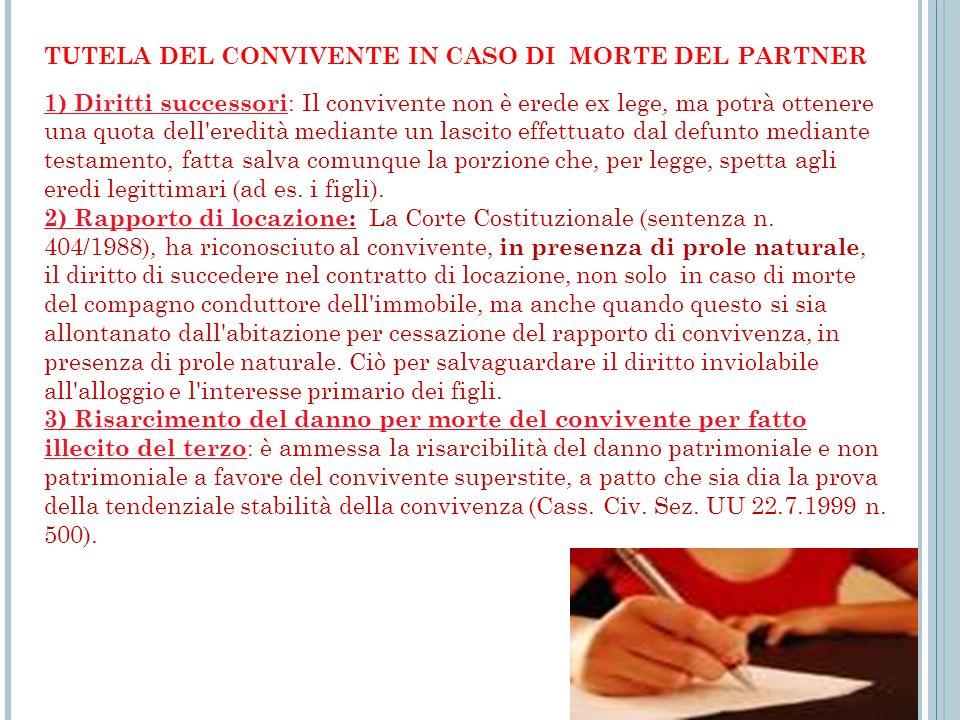 1) Diritti successori : Il convivente non è erede ex lege, ma potrà ottenere una quota dell'eredità mediante un lascito effettuato dal defunto mediant