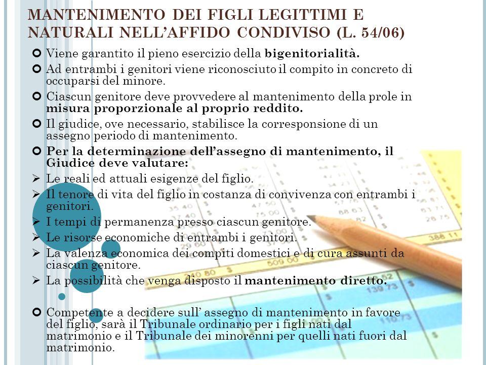 MANTENIMENTO DEI FIGLI LEGITTIMI E NATURALI NELLAFFIDO CONDIVISO (L. 54/06) Viene garantito il pieno esercizio della bigenitorialità. Ad entrambi i ge