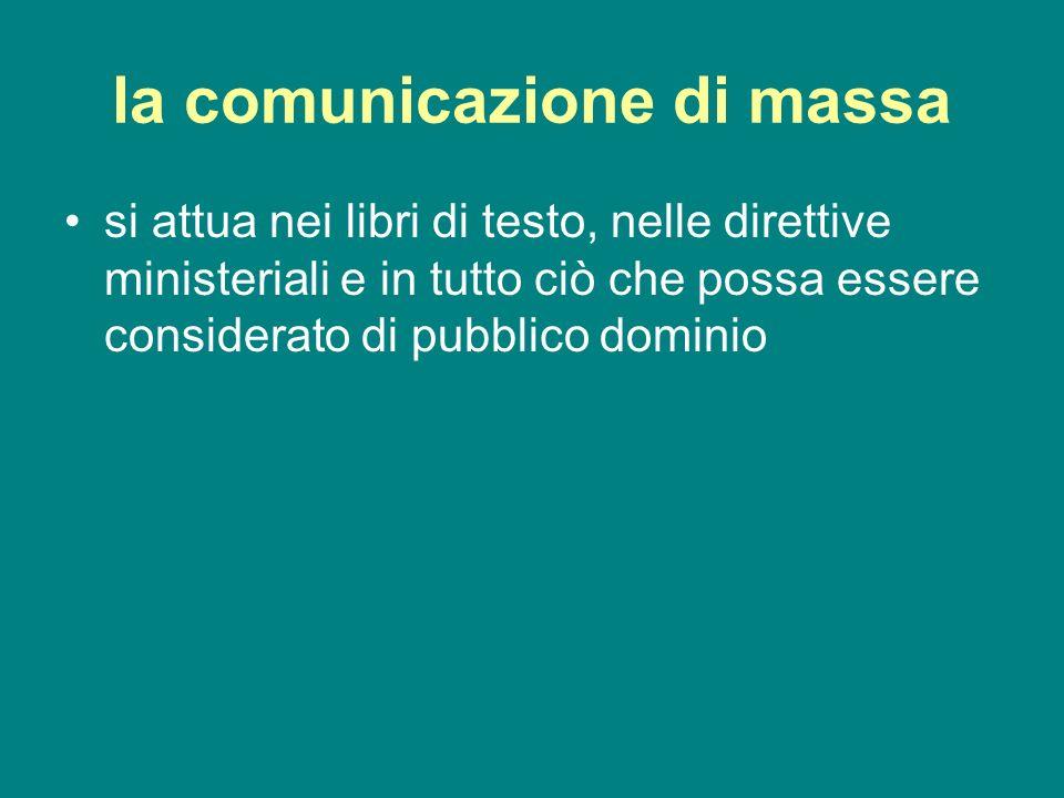 la comunicazione di massa si attua nei libri di testo, nelle direttive ministeriali e in tutto ciò che possa essere considerato di pubblico dominio