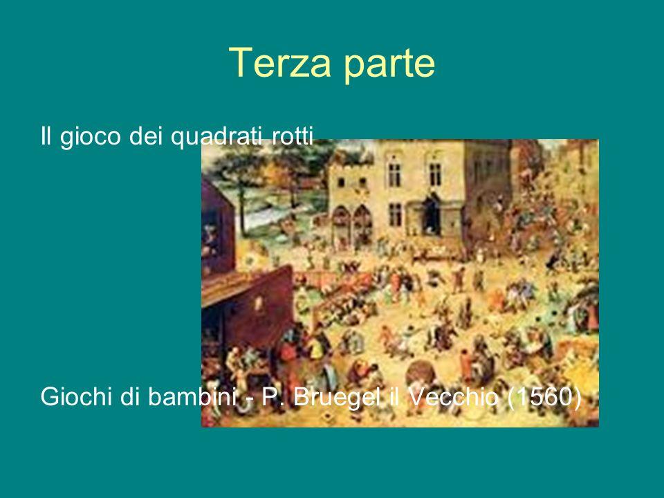 Terza parte Il gioco dei quadrati rotti Giochi di bambini - P. Bruegel il Vecchio (1560)