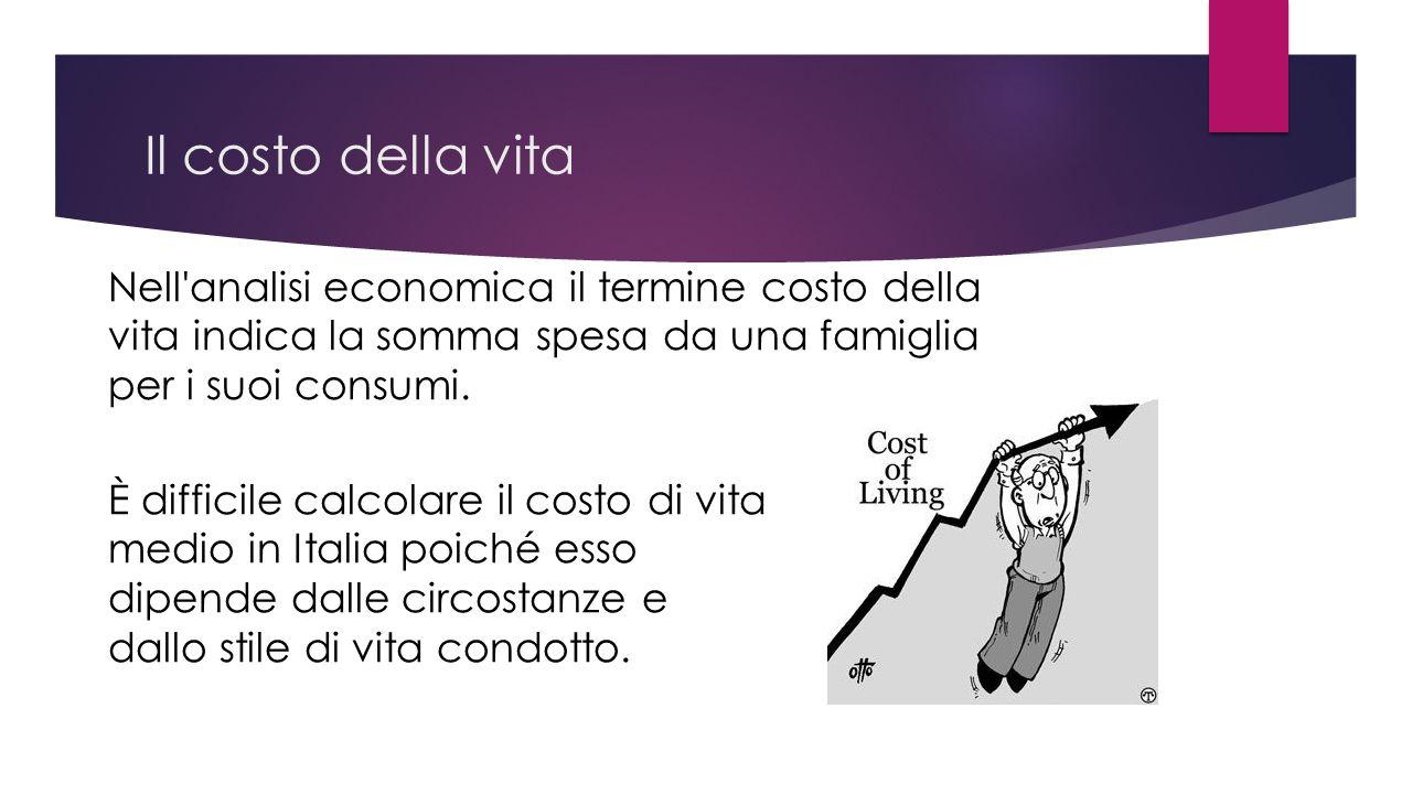 Il costo della vita Nell analisi economica il termine costo della vita indica la somma spesa da una famiglia per i suoi consumi.