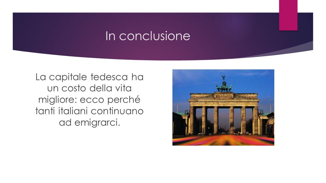 In conclusione La capitale tedesca ha un costo della vita migliore: ecco perché tanti italiani continuano ad emigrarci.
