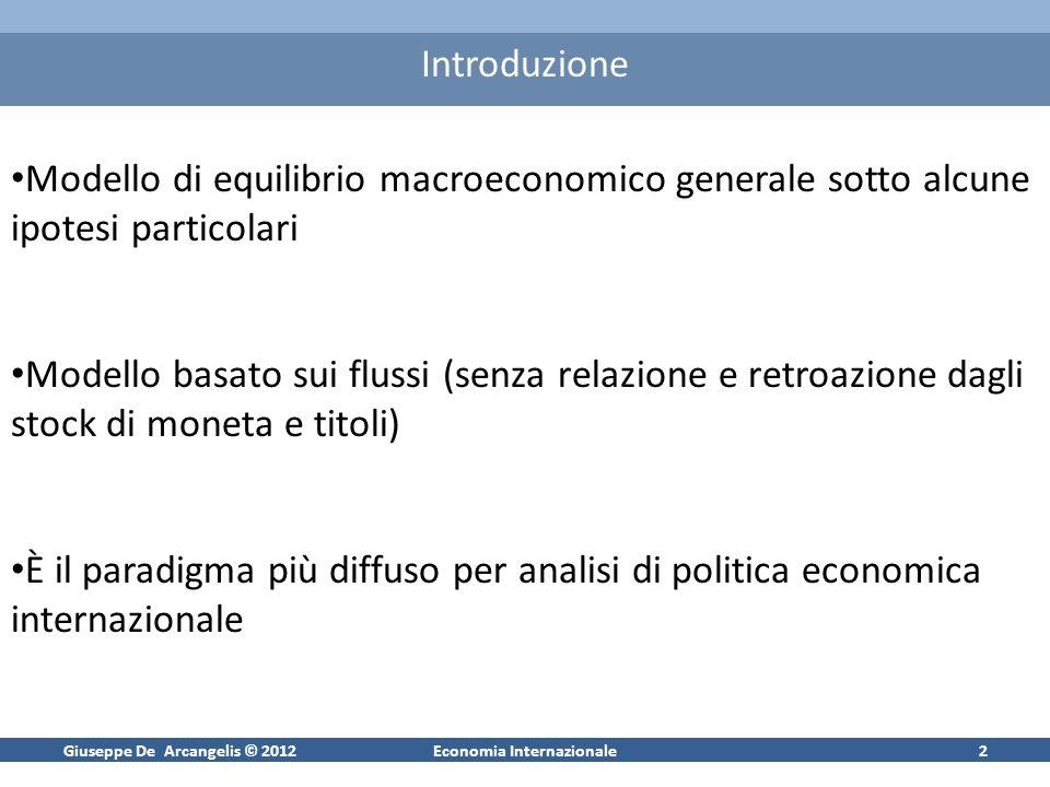 Giuseppe De Arcangelis © 2012Economia Internazionale3 Piano della Lezione Ipotesi Equilibri nei mercati ed equilibrio generale PKM come caso particolare Politica fiscale e monetaria in economia aperta Cambi fissi e flessibili