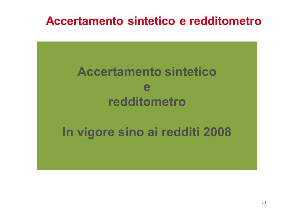 Accertamento sintetico e redditometro Accertamento sintetico e redditometro In vigore sino ai redditi 2008 14
