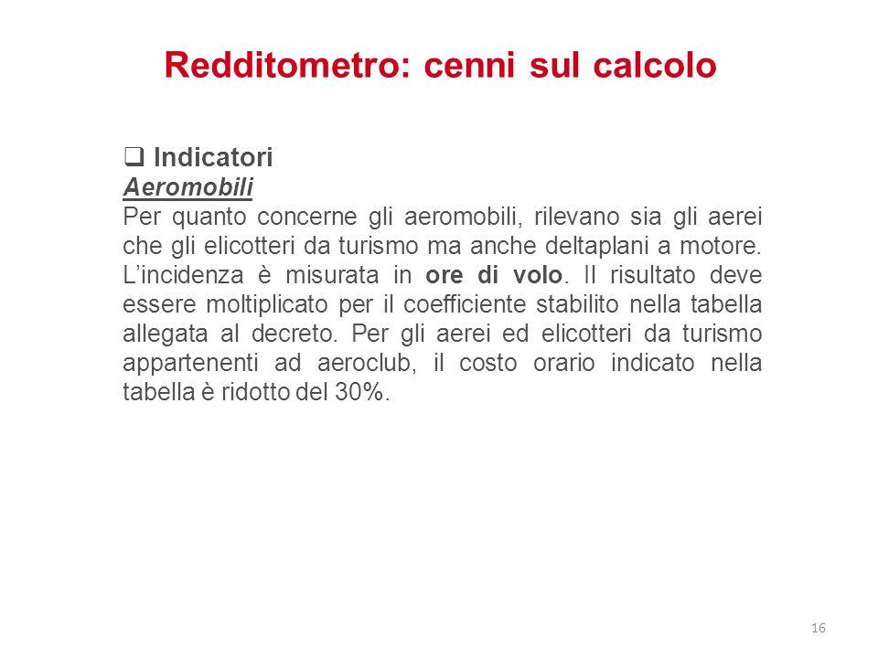 Redditometro: cenni sul calcolo Indicatori Aeromobili Per quanto concerne gli aeromobili, rilevano sia gli aerei che gli elicotteri da turismo ma anch