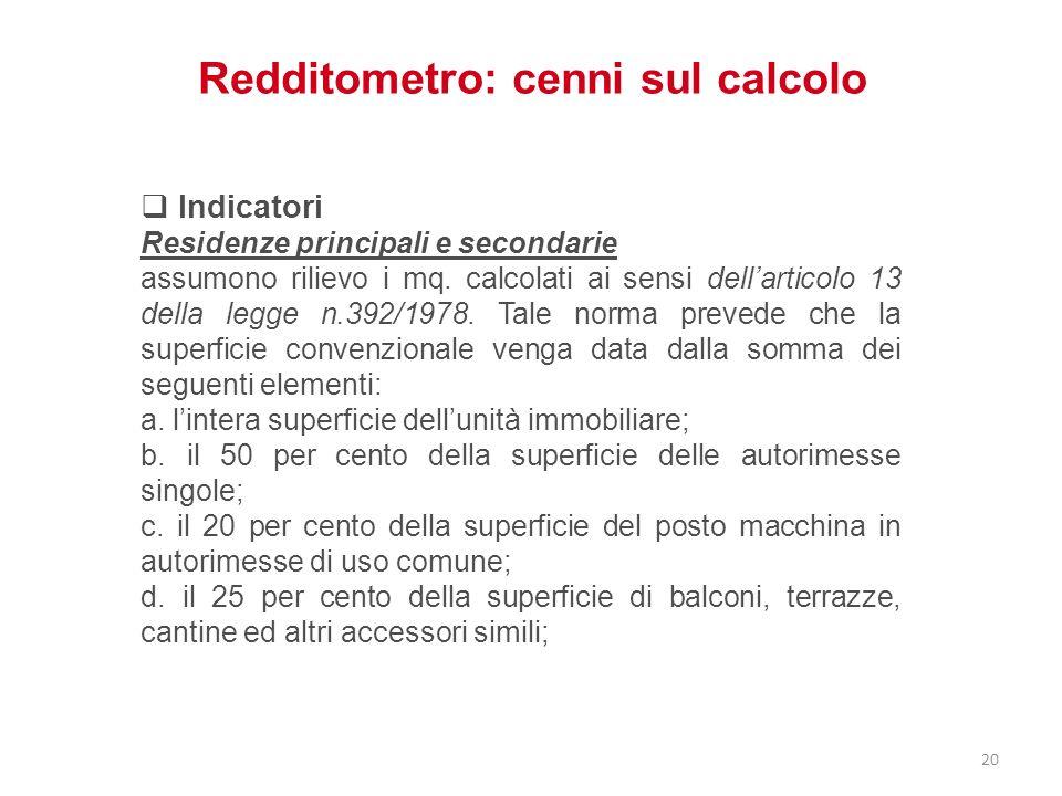 Redditometro: cenni sul calcolo Indicatori Residenze principali e secondarie assumono rilievo i mq. calcolati ai sensi dellarticolo 13 della legge n.3